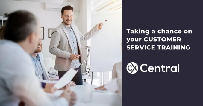Taking a chance on your customer service training